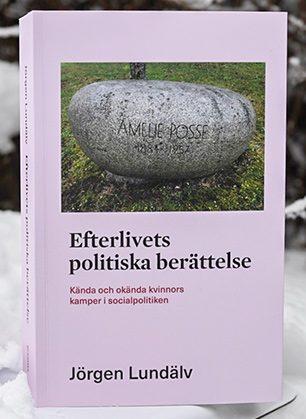 Boken Efterlivets politiska berättelse – kända och okända kvinnors kamper i socialpolitiken av författaren Jörgen Lundälv.